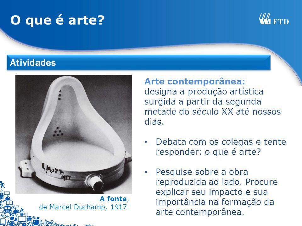 A fonte, de Marcel Duchamp, 1917. Arte contemporânea: designa a produção artística surgida a partir da segunda metade do século XX até nossos dias. De