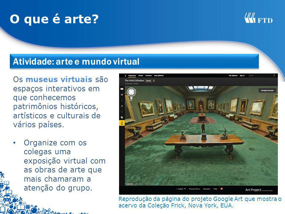 Atividade: arte e mundo virtual Os museus virtuais são espaços interativos em que conhecemos patrimônios históricos, artísticos e culturais de vários