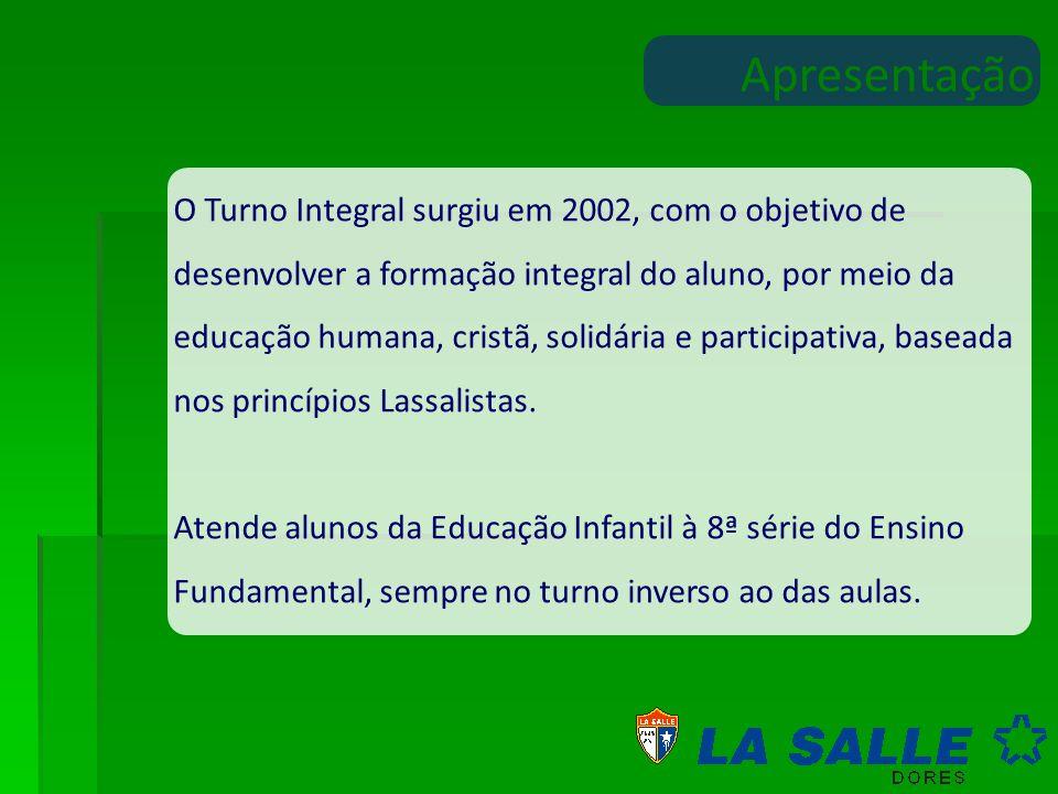 Apresentação O Turno Integral surgiu em 2002, com o objetivo de desenvolver a formação integral do aluno, por meio da educação humana, cristã, solidária e participativa, baseada nos princípios Lassalistas.