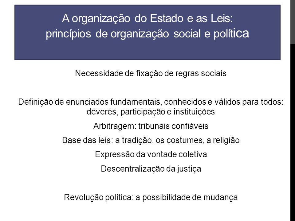A organização do Estado e as Leis: princípios de organização social e polít ica Necessidade de fixação de regras sociais Definição de enunciados funda