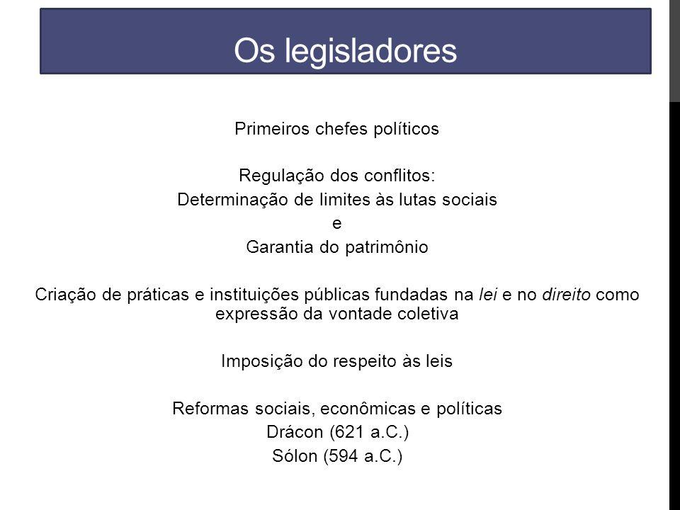 Os legisladores Primeiros chefes políticos Regulação dos conflitos: Determinação de limites às lutas sociais e Garantia do patrimônio Criação de práti