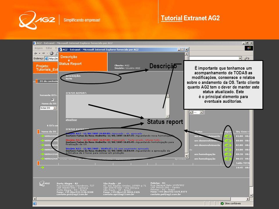 Tutorial Extranet AG2 Status report É importante que tenhamos um acompanhamento de TODAS as modificações, consensos e relatos sobre o andamento da OS.