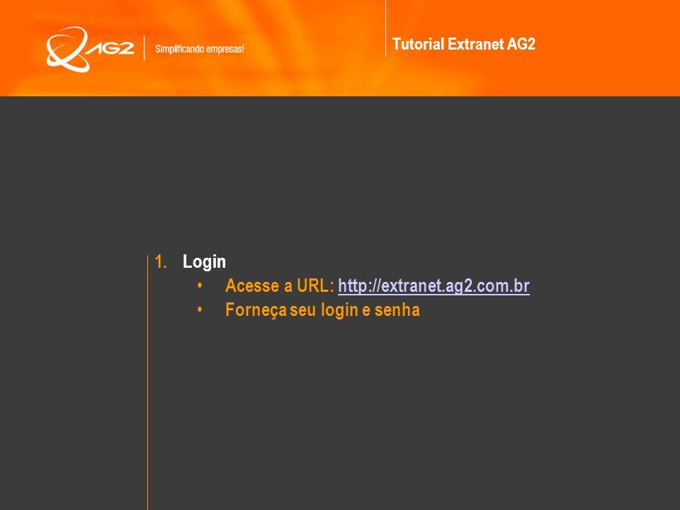 1.Login Acesse a URL: http://extranet.ag2.com.brhttp://extranet.ag2.com.br Forneça seu login e senha Tutorial Extranet AG2