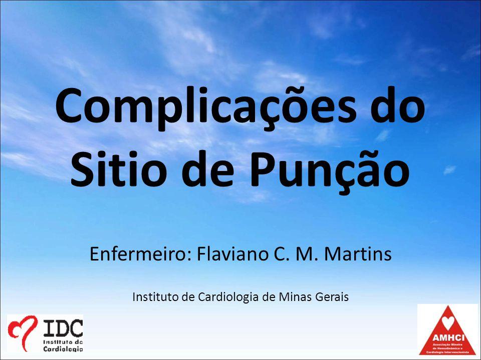 Complicações do Sitio de Punção Enfermeiro: Flaviano C.