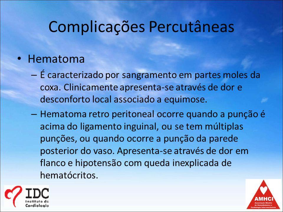 Complicações Percutâneas Hematoma – É caracterizado por sangramento em partes moles da coxa.