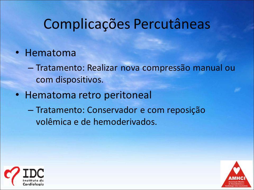 Complicações Percutâneas Hematoma – Tratamento: Realizar nova compressão manual ou com dispositivos.