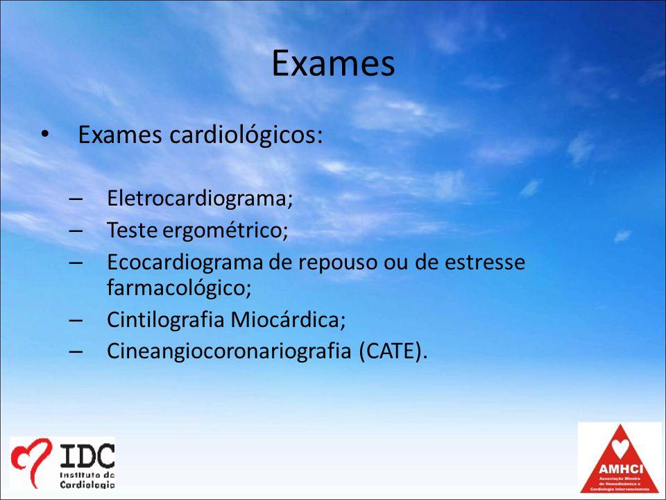Exames Exames cardiológicos: – Eletrocardiograma; – Teste ergométrico; – Ecocardiograma de repouso ou de estresse farmacológico; – Cintilografia Miocárdica; – Cineangiocoronariografia (CATE).