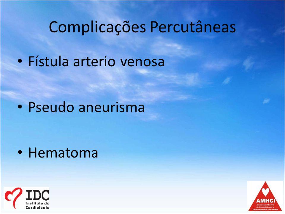 Complicações Percutâneas O tempo de surgimento do Pseudo aneurisma e Fístula artério venosa pode ser de dias ou até mesmo semanas após a realização do procedimento.