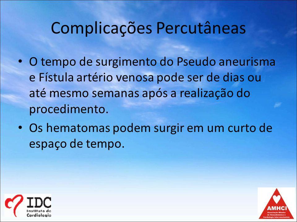 Complicações Percutâneas Fístula arterio venosa – Ocorre quando a agulha de punção transfixa a artéria e a veia femoral seguida de dilatação com a bainha de hemaquet, ocasionando um fluxo continuo entre as duas estruturas após a remoção da bainha.