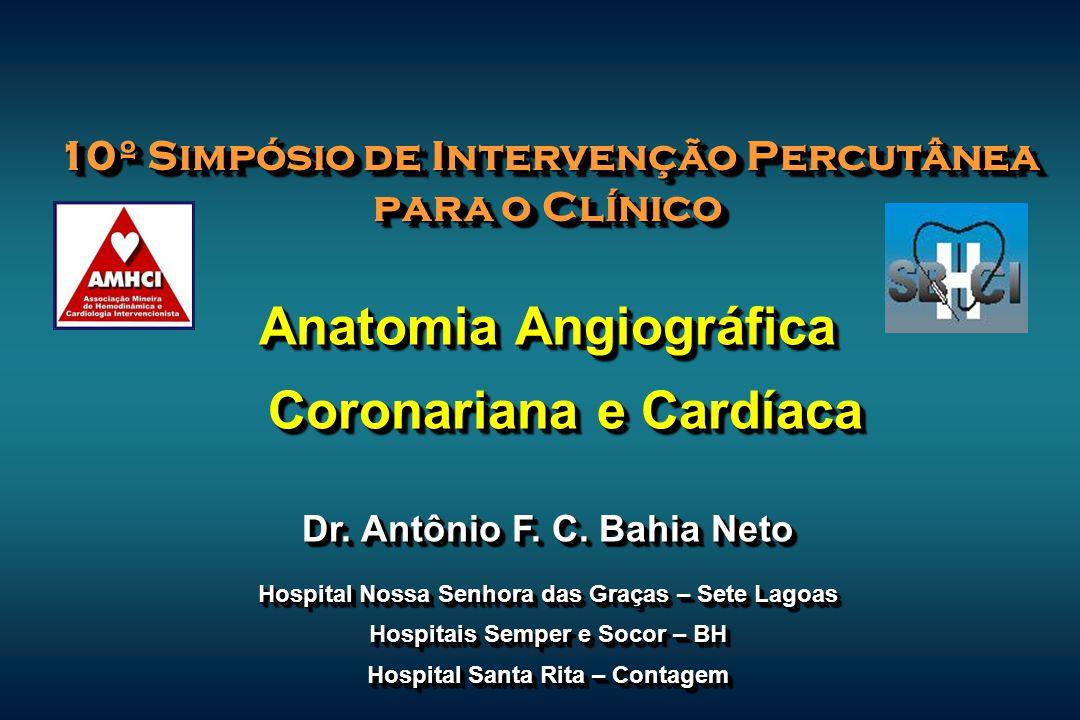 10º Simpósio de Intervenção Percutânea para o Clínico Anatomia Angiográfica Coronariana e Cardíaca Dr. Antônio F. C. Bahia Neto Hospital Nossa Senhora