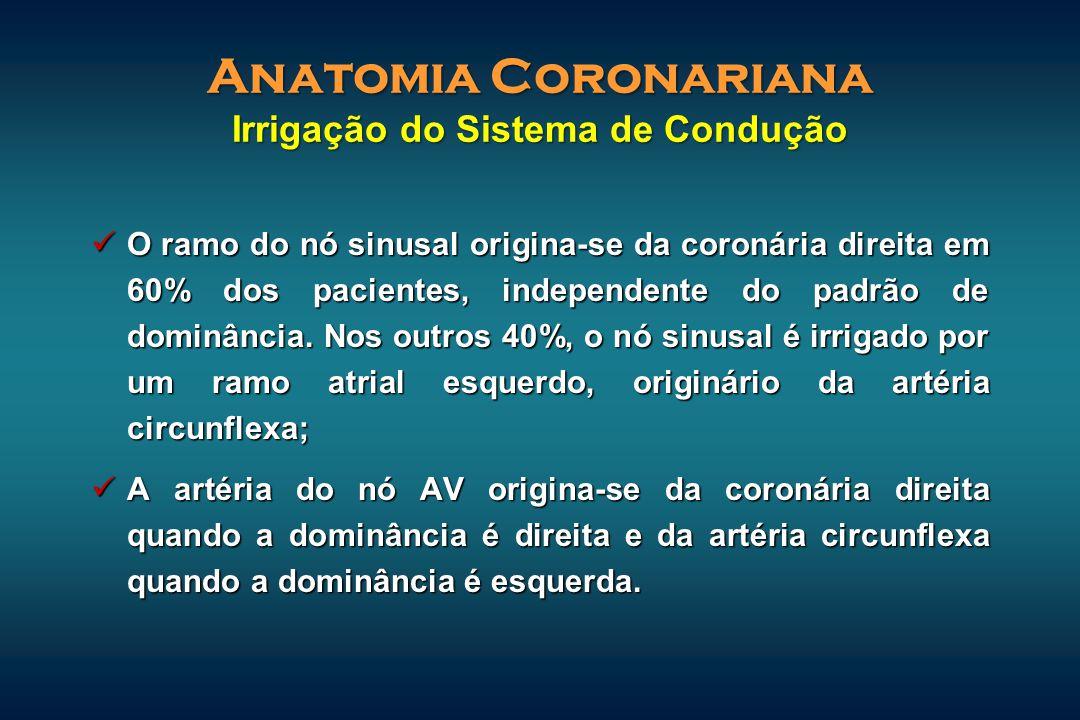 O ramo do nó sinusal origina-se da coronária direita em 60% dos pacientes, independente do padrão de dominância. Nos outros 40%, o nó sinusal é irriga