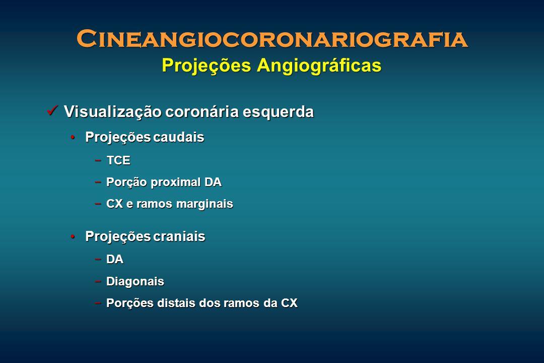 Visualização coronária esquerda Visualização coronária esquerda Projeções caudaisProjeções caudais −TCE −Porção proximal DA −CX e ramos marginais Proj