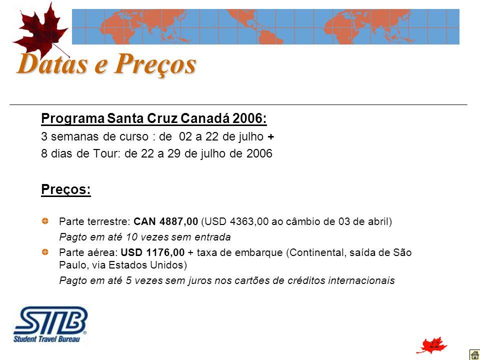 22 Datas e Preços Programa Santa Cruz Canadá 2006: 3 semanas de curso : de 02 a 22 de julho + 8 dias de Tour: de 22 a 29 de julho de 2006 Preços: Part