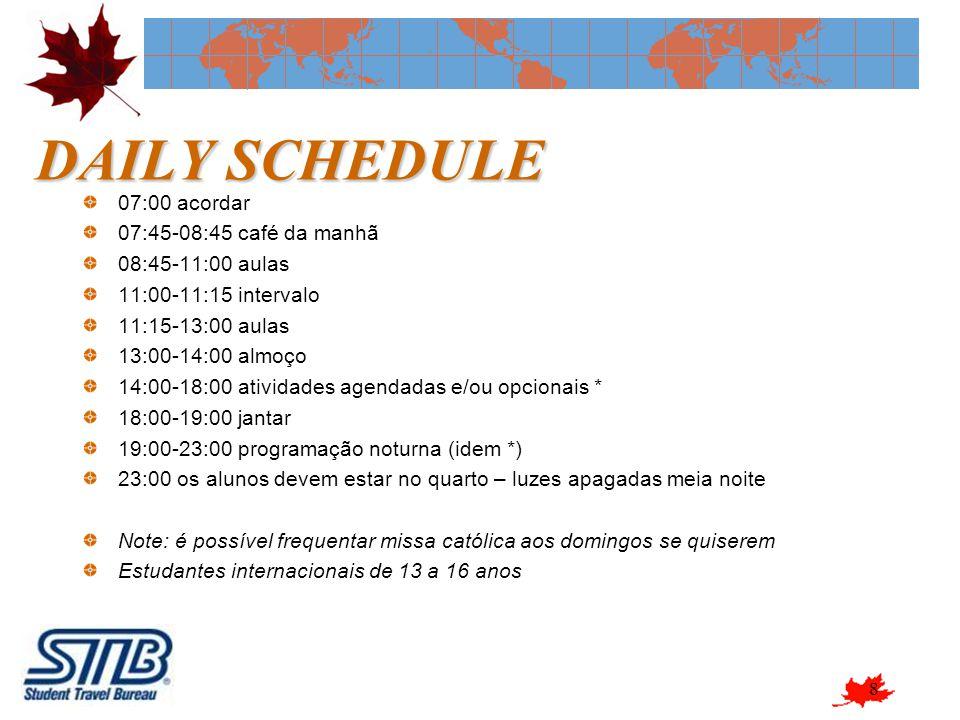 8 DAILY SCHEDULE 07:00 acordar 07:45-08:45 café da manhã 08:45-11:00 aulas 11:00-11:15 intervalo 11:15-13:00 aulas 13:00-14:00 almoço 14:00-18:00 ativ