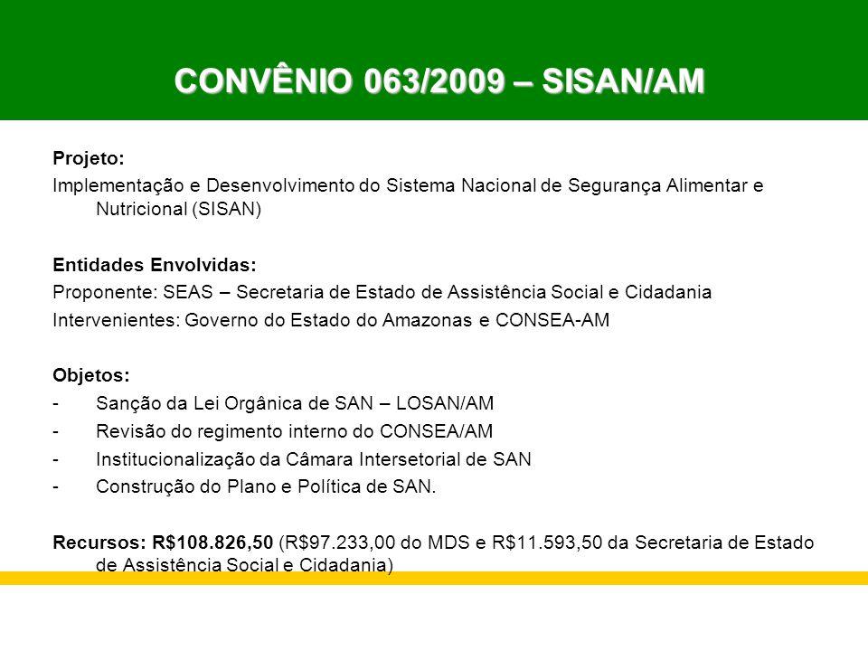 Projeto: Implementação e Desenvolvimento do Sistema Nacional de Segurança Alimentar e Nutricional (SISAN) Entidades Envolvidas: Proponente: SEAS – Sec