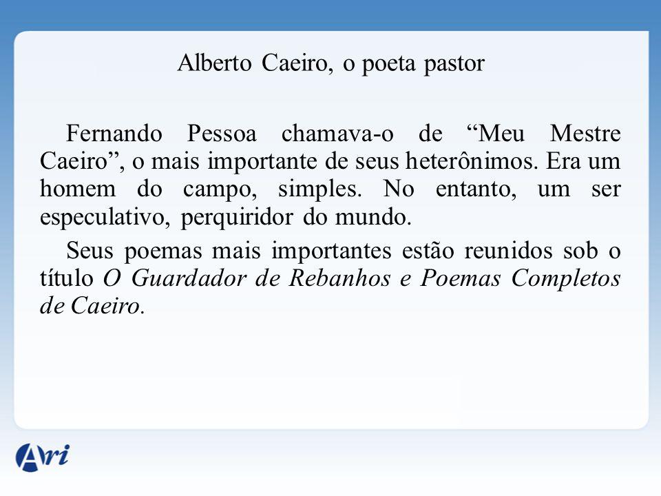 """Alberto Caeiro, o poeta pastor Fernando Pessoa chamava-o de """"Meu Mestre Caeiro"""", o mais importante de seus heterônimos. Era um homem do campo, simples"""