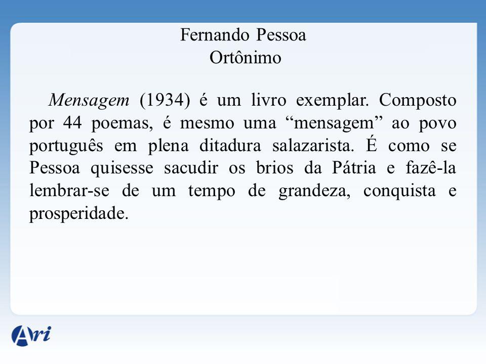 """Fernando Pessoa Ortônimo Mensagem (1934) é um livro exemplar. Composto por 44 poemas, é mesmo uma """"mensagem"""" ao povo português em plena ditadura salaz"""