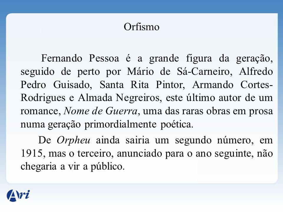 Orfismo Fernando Pessoa é a grande figura da geração, seguido de perto por Mário de Sá-Carneiro, Alfredo Pedro Guisado, Santa Rita Pintor, Armando Cor