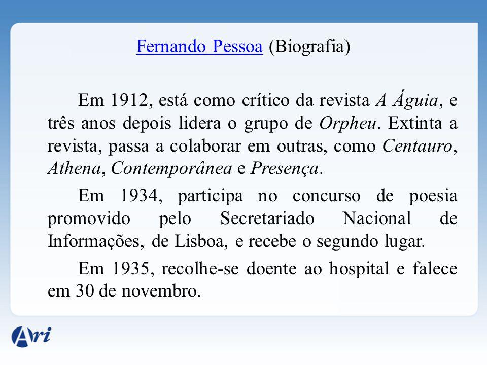 Fernando PessoaFernando Pessoa (Biografia) Em 1912, está como crítico da revista A Águia, e três anos depois lidera o grupo de Orpheu. Extinta a revis