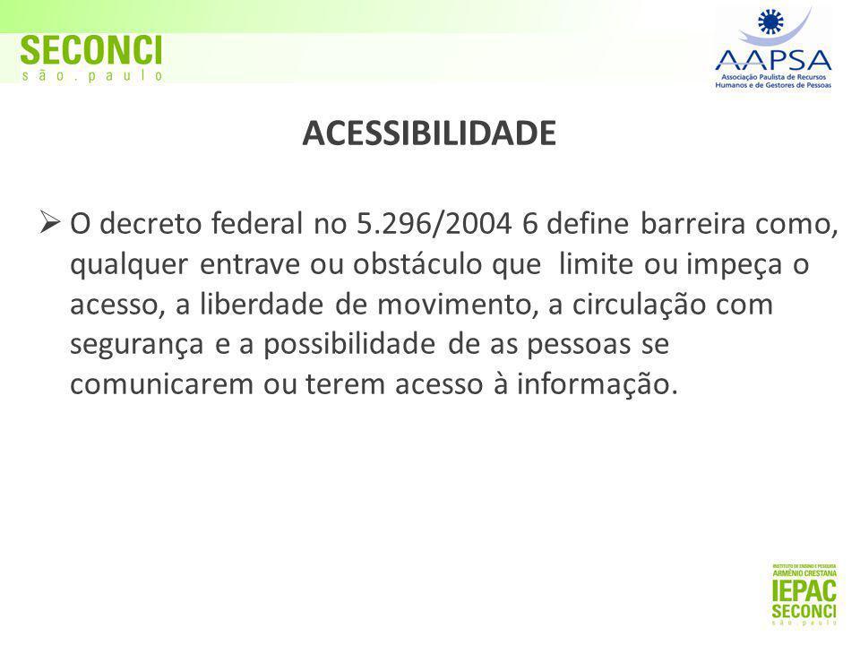 ACESSIBILIDADE  O decreto federal no 5.296/2004 6 define barreira como, qualquer entrave ou obstáculo que limite ou impeça o acesso, a liberdade de
