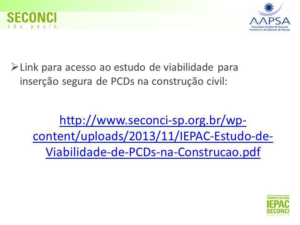  Link para acesso ao estudo de viabilidade para inserção segura de PCDs na construção civil: http://www.seconci-sp.org.br/wp- content/uploads/2013/11/IEPAC-Estudo-de- Viabilidade-de-PCDs-na-Construcao.pdf