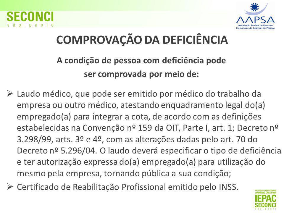 COMPROVAÇÃO DA DEFICIÊNCIA A condição de pessoa com deficiência pode ser comprovada por meio de:  Laudo médico, que pode ser emitido por médico do tr