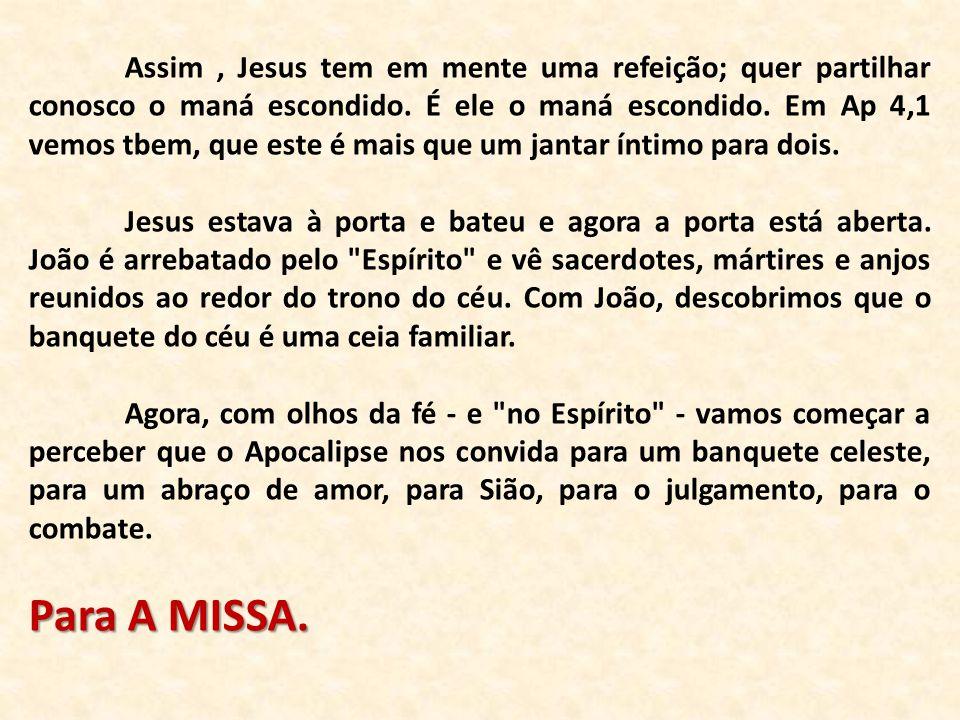 Assim, Jesus tem em mente uma refeição; quer partilhar conosco o maná escondido. É ele o maná escondido. Em Ap 4,1 vemos tbem, que este é mais que um