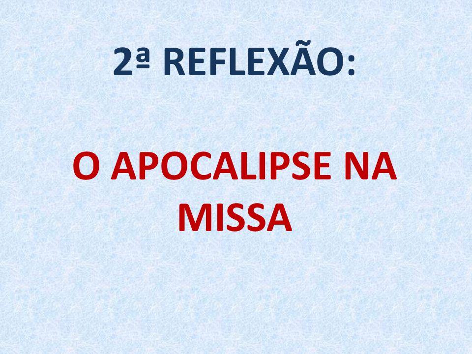 2ª REFLEXÃO: O APOCALIPSE NA MISSA