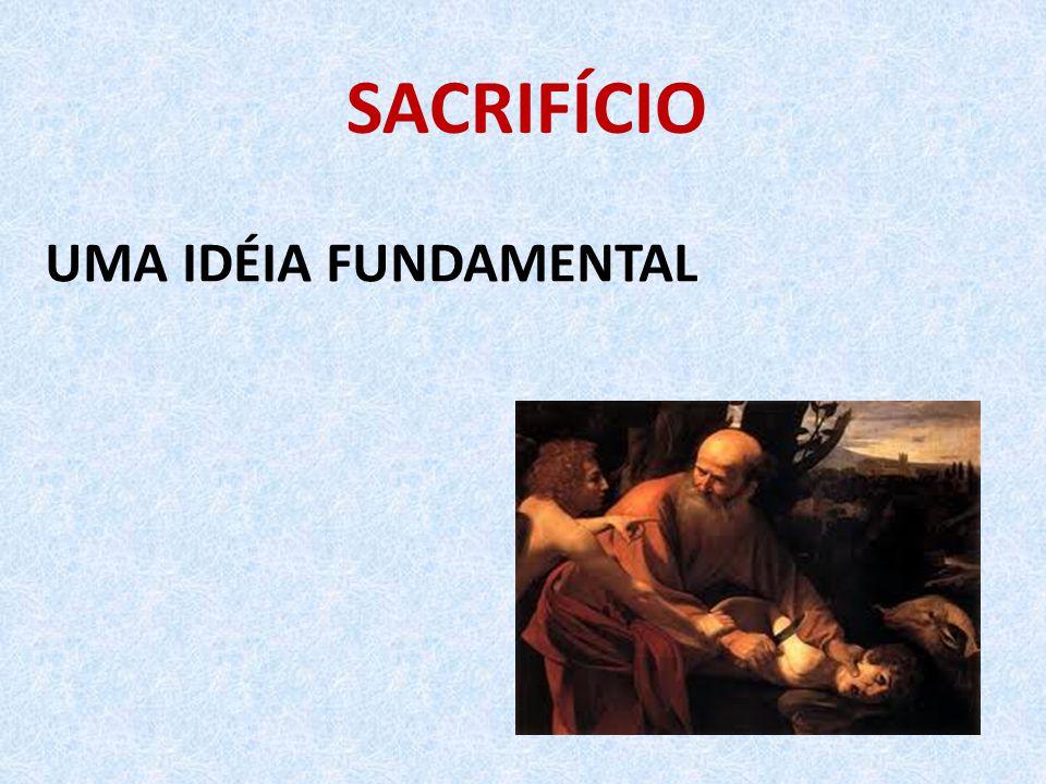 SACRIFÍCIO UMA IDÉIA FUNDAMENTAL