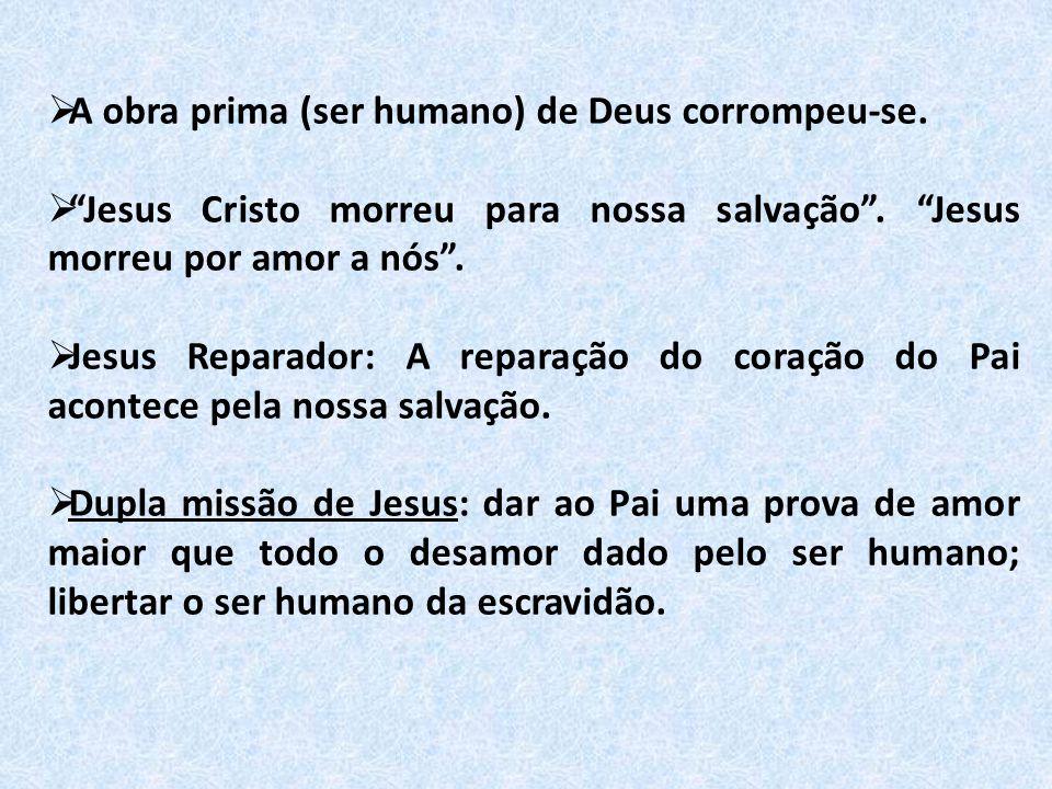 """ A obra prima (ser humano) de Deus corrompeu-se.  """"Jesus Cristo morreu para nossa salvação"""". """"Jesus morreu por amor a nós"""".  Jesus Reparador: A rep"""