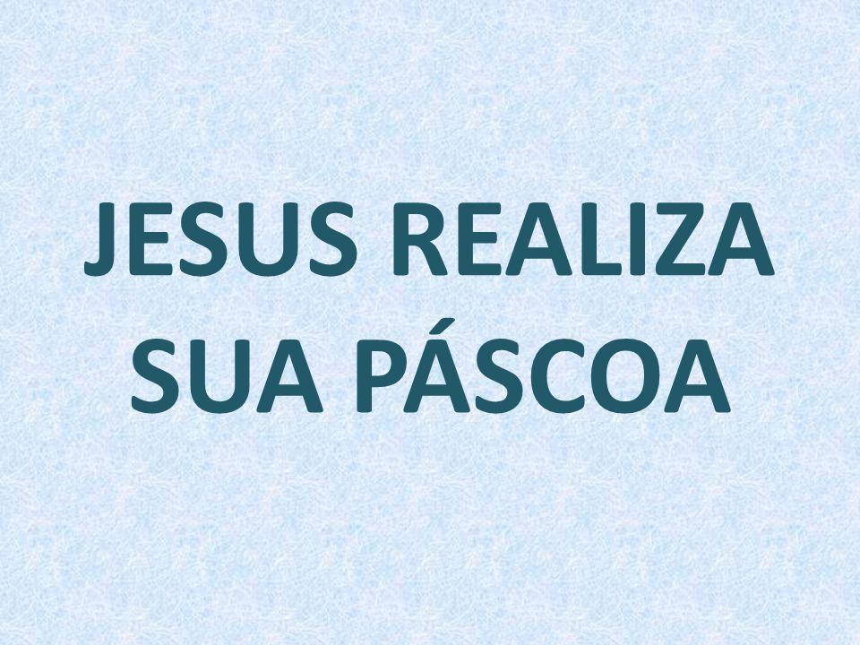 JESUS REALIZA SUA PÁSCOA