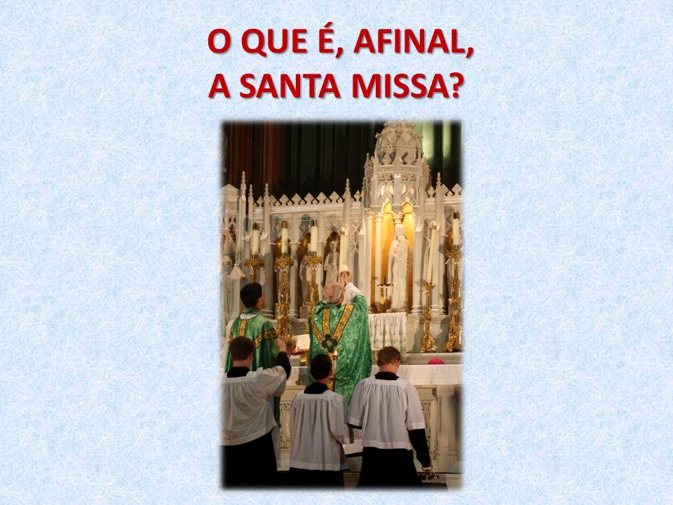  A Santa Missa é a celebração, o ritual que torna presente, traz para o altar o sacrifício de Jesus realizado no Calvário, em favor da salvação da humanidade e o bem da Igreja Universal.