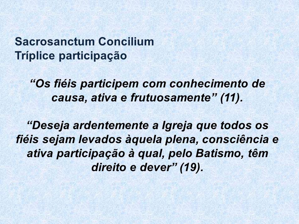 """Sacrosanctum Concilium Tríplice participação """"Os fiéis participem com conhecimento de causa, ativa e frutuosamente"""" (11). """"Deseja ardentemente a Igrej"""