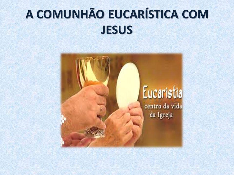 O que é comungar.Entrar em contato profundo com Jesus.