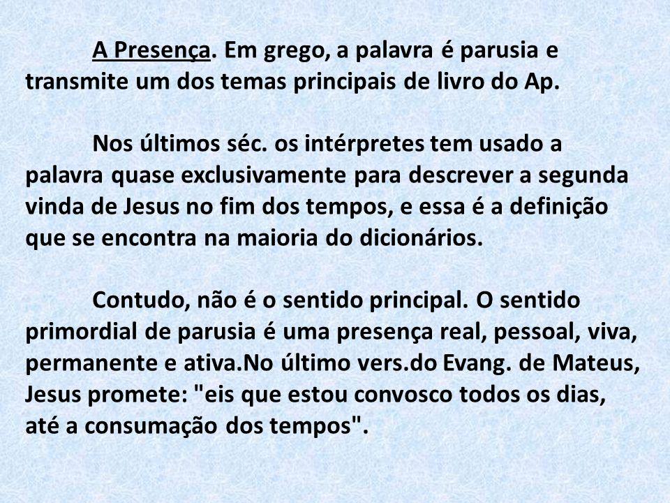 A Presença. Em grego, a palavra é parusia e transmite um dos temas principais de livro do Ap. Nos últimos séc. os intérpretes tem usado a palavra quas