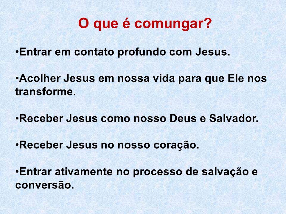 Aceitar Jesus na sua totalidade.Comungar os queridos de Jesus.