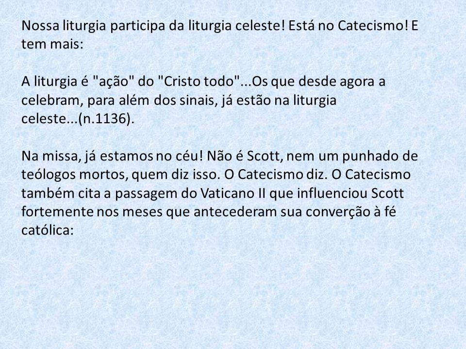 Nossa liturgia participa da liturgia celeste! Está no Catecismo! E tem mais: A liturgia é