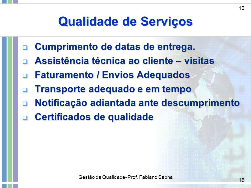 15 Qualidade de Serviços  Cumprimento de datas de entrega.  Assistência técnica ao cliente – visitas  Faturamento / Envios Adequados  Transporte a