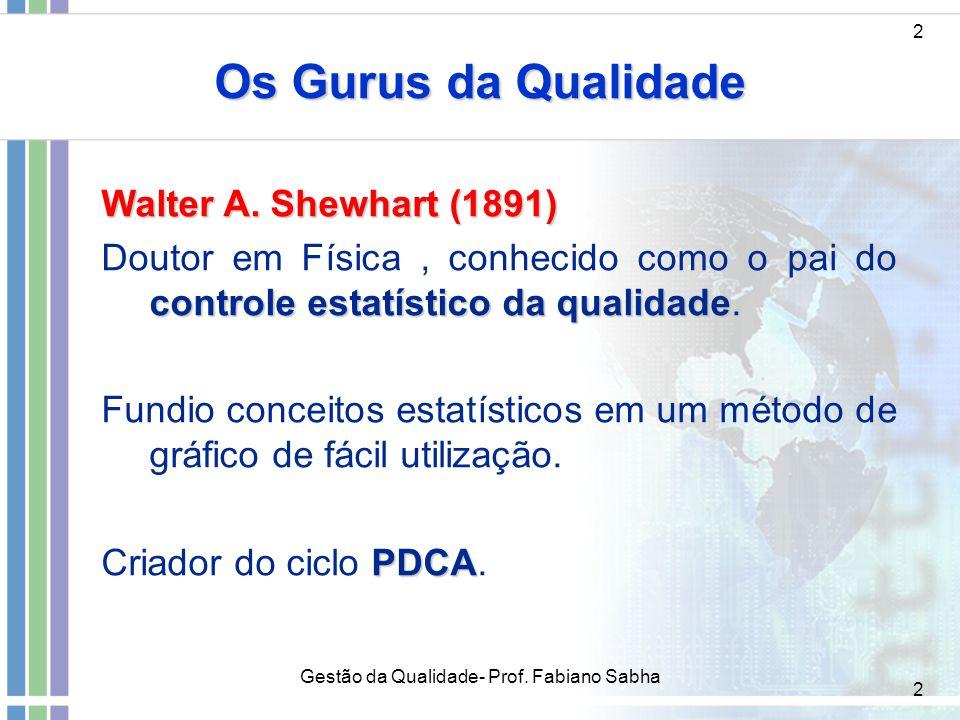 2 Os Gurus da Qualidade 2 Walter A. Shewhart (1891) controle estatístico da qualidade Doutor em Física, conhecido como o pai do controle estatístico d