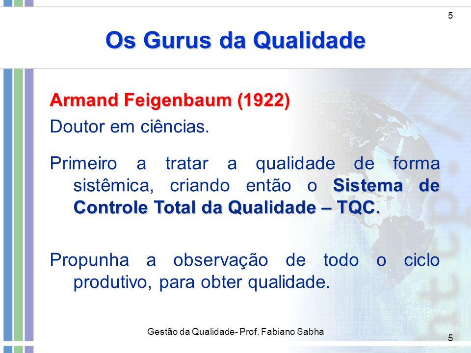 5 Os Gurus da Qualidade 5 Armand Feigenbaum (1922) Doutor em ciências. Sistema de Controle Total da Qualidade – TQC. Primeiro a tratar a qualidade de