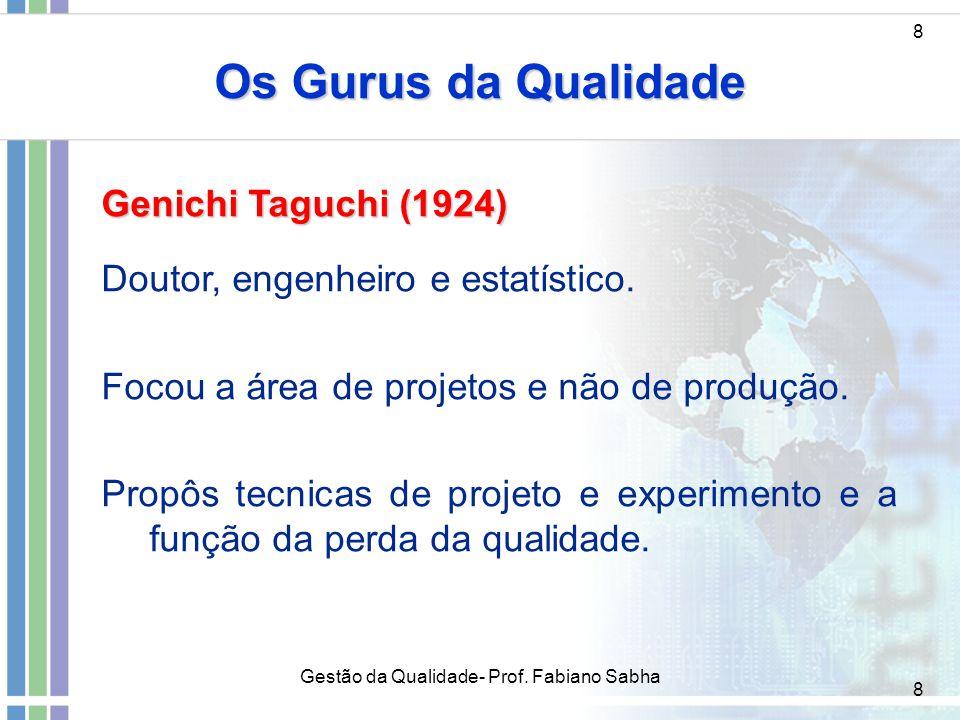 8 Os Gurus da Qualidade 8 Genichi Taguchi (1924) Doutor, engenheiro e estatístico. Focou a área de projetos e não de produção. Propôs tecnicas de proj