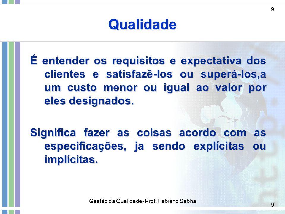 9 Qualidade 9 É entender os requisitos e expectativa dos clientes e satisfazê-los ou superá-los,a um custo menor ou igual ao valor por eles designados
