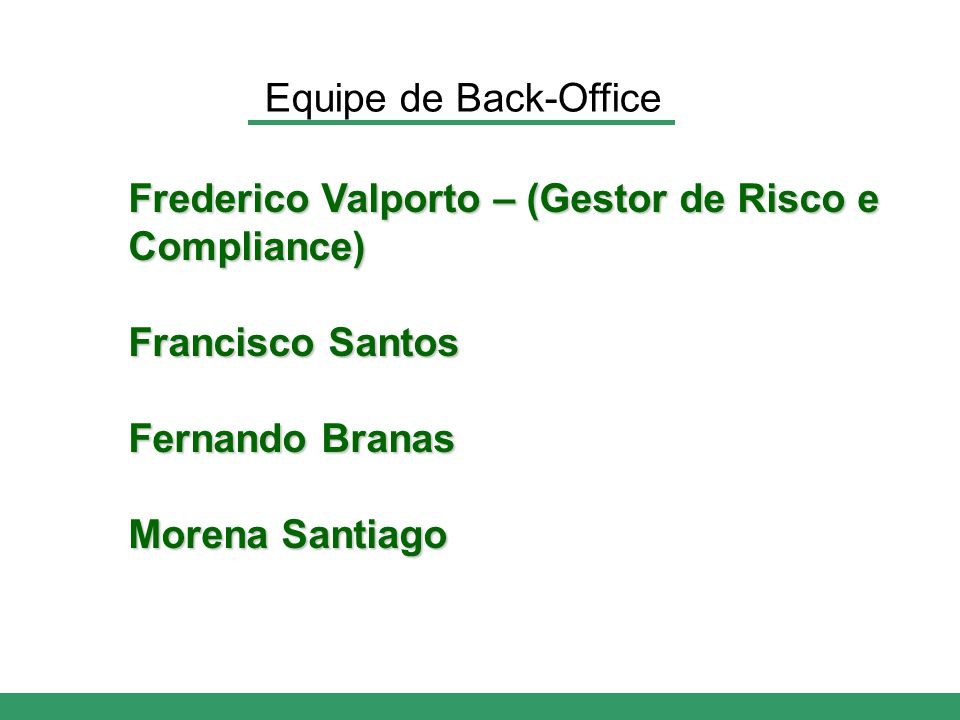 Frederico Valporto – (Gestor de Risco e Compliance) Francisco Santos Fernando Branas Morena Santiago Equipe de Back-Office