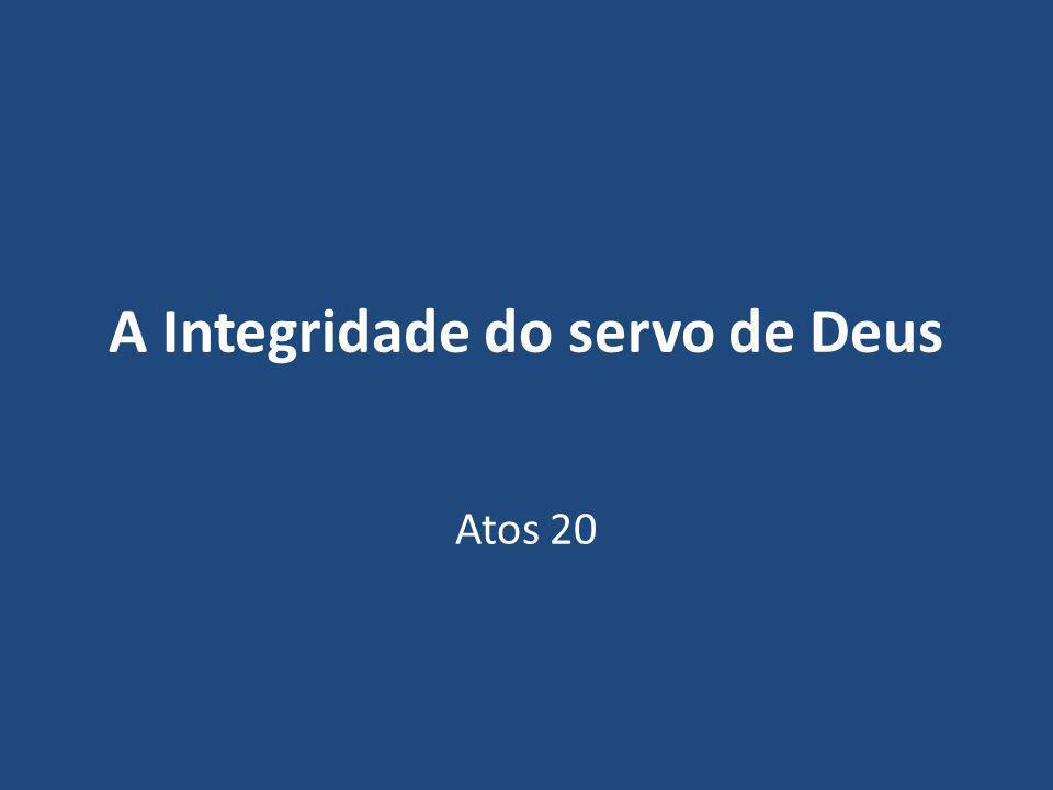 A Integridade do servo de Deus Atos 20