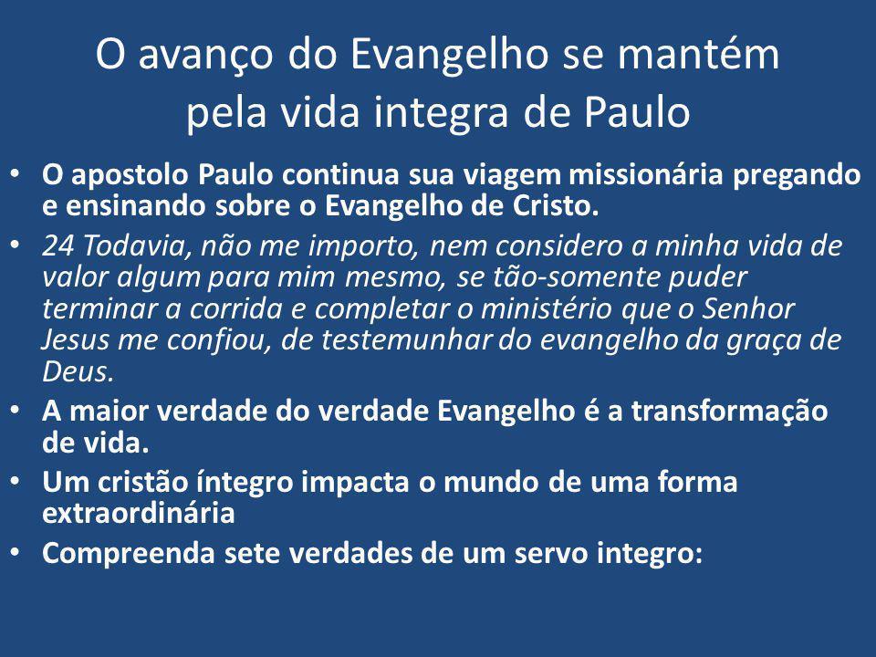 O avanço do Evangelho se mantém pela vida integra de Paulo O apostolo Paulo continua sua viagem missionária pregando e ensinando sobre o Evangelho de