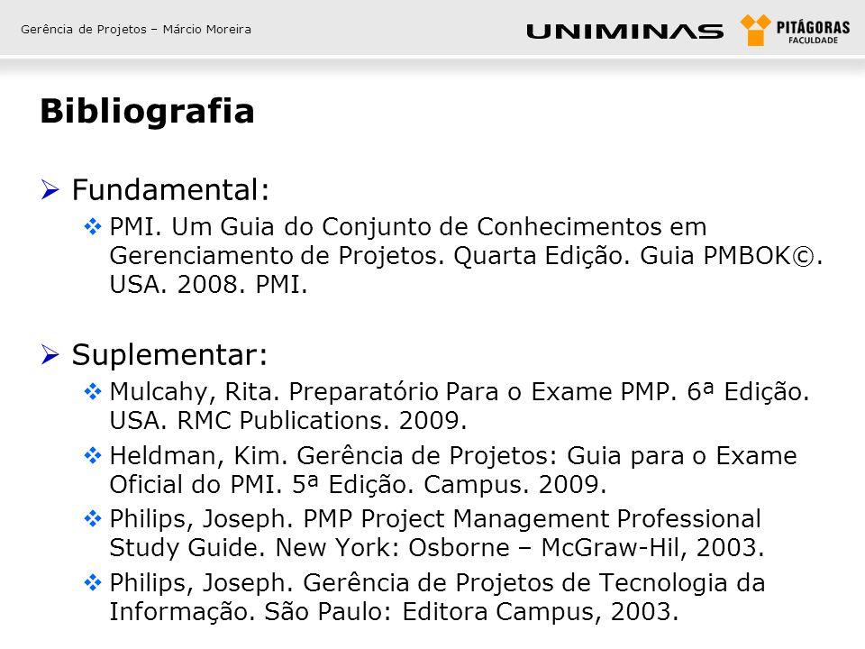 Gerência de Projetos – Márcio Moreira Bibliografia  Fundamental:  PMI.