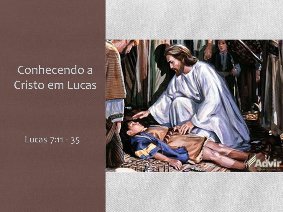 Conhecendo a Cristo em Lucas Lucas 7:11 - 35