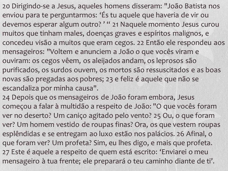 20 Dirigindo-se a Jesus, aqueles homens disseram: