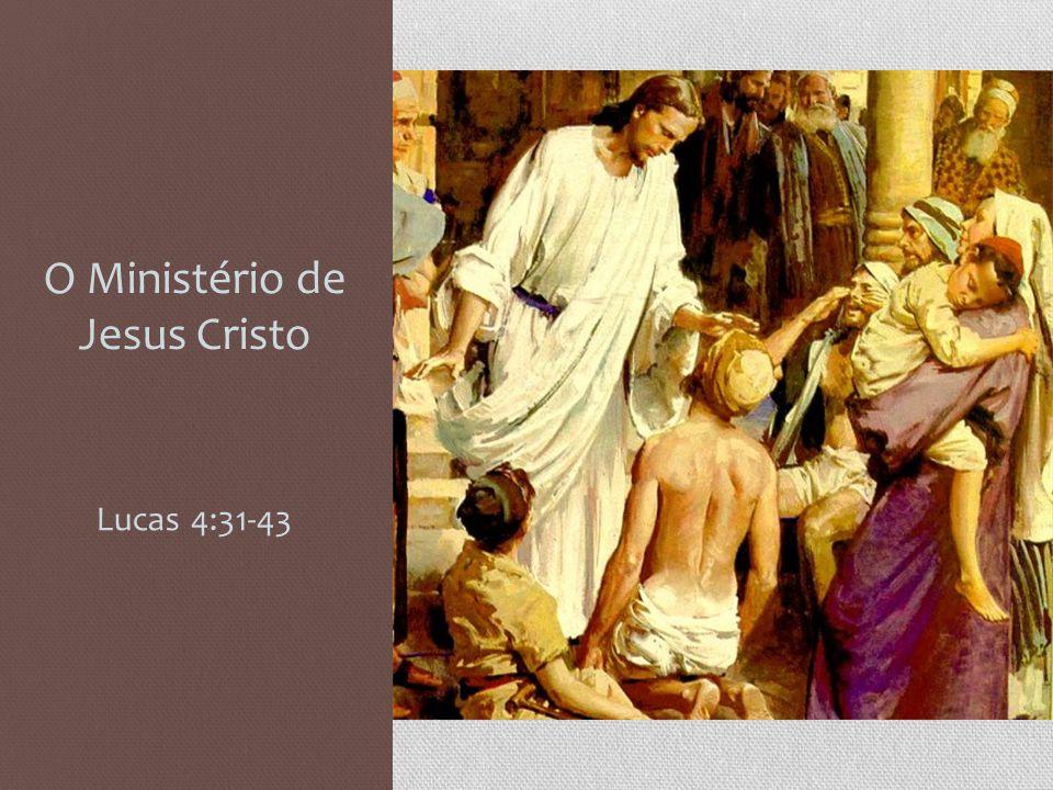 O Ministério de Jesus Cristo Lucas 4:31-43