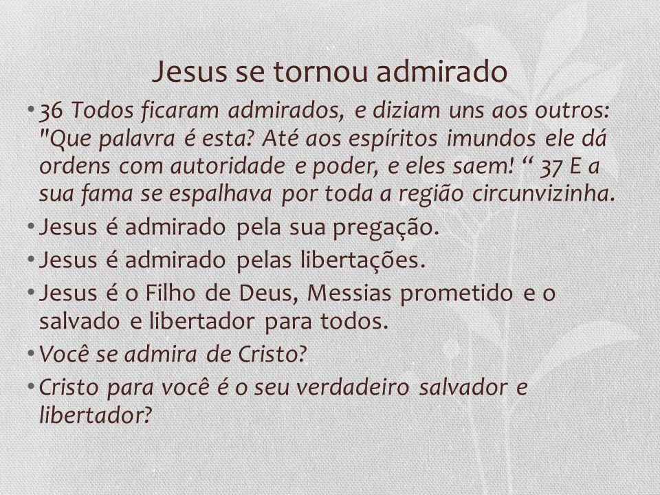 Jesus se tornou admirado 36 Todos ficaram admirados, e diziam uns aos outros:
